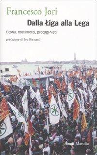 Dalla Liga alla Lega. Storia, Movimenti, Protagonisti.
