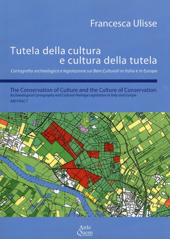 Tutela della cultura e cultura della tutela. Cartografia archeologica e legislazione sui beni culturali in Italia e in Europa. [Edizione italiana e inglese]