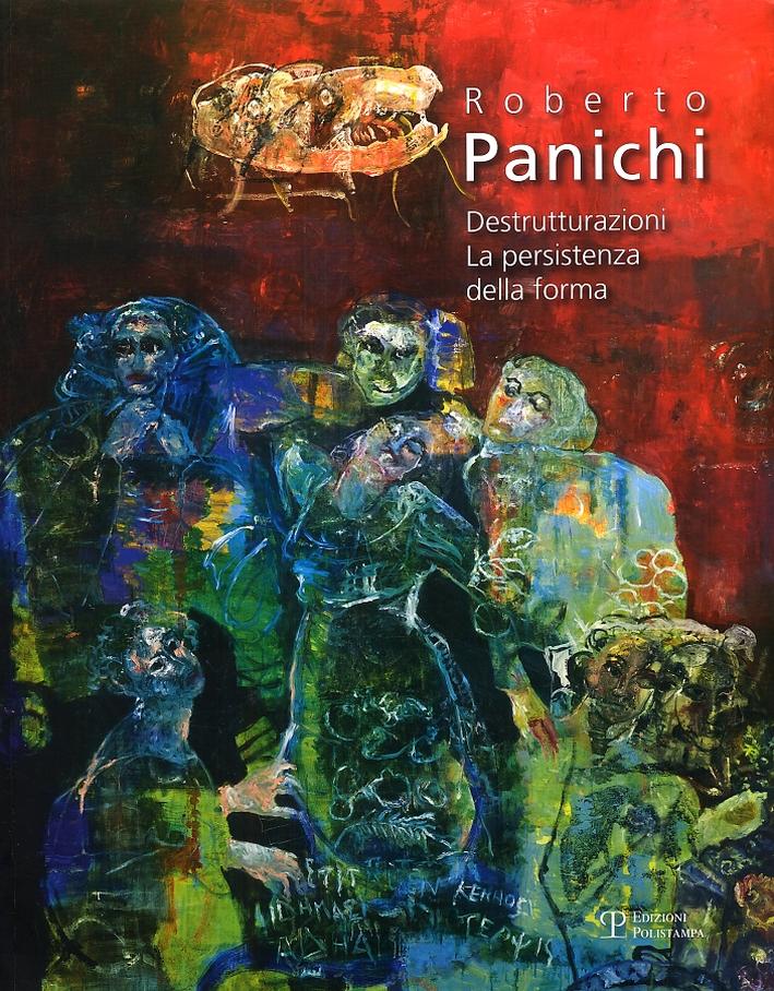 Roberto Panichi. Destrutturazioni. La Persistenza della Forma