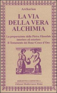 La via della vera alchimia. La preparazione della pietra filosofale interiore ed esteriore.