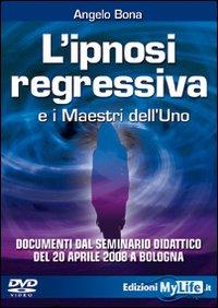 L'ipnosi regressiva e i maestri dell'Uno. Con DVD