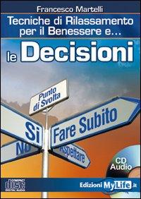 Le decisioni. Tecniche di rilassamento per il benessere. Con CD Audio