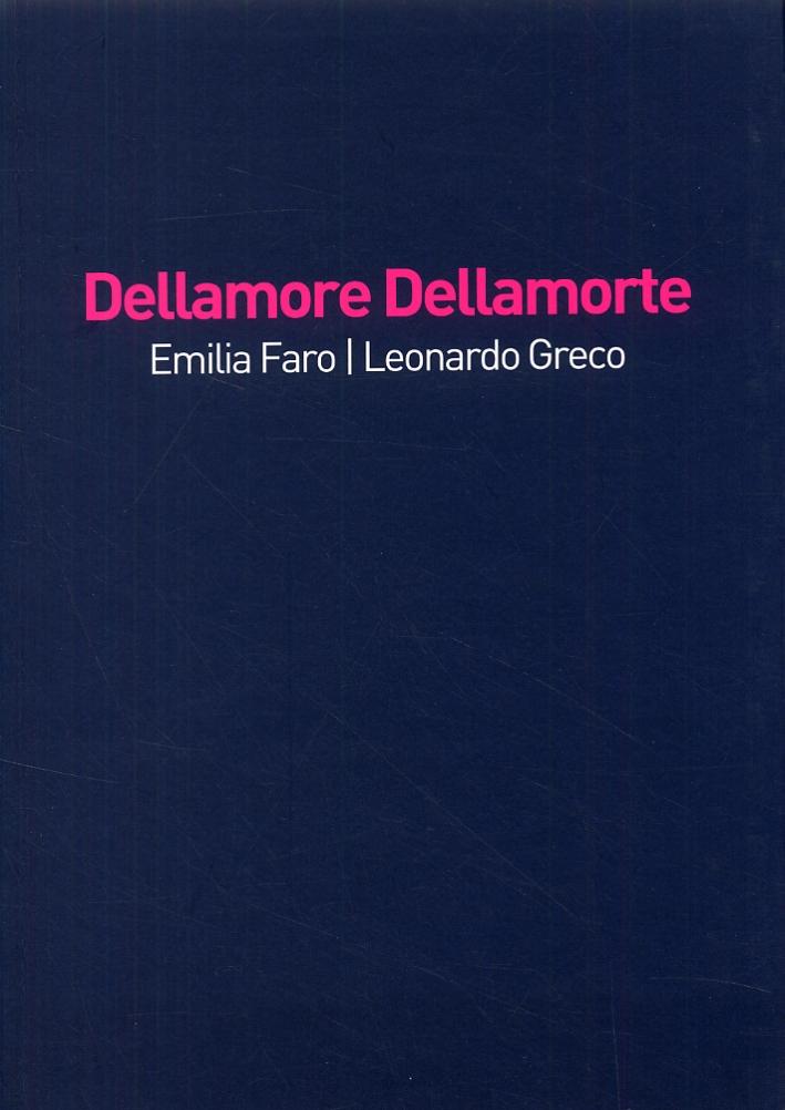 Emilia Faro. Leonardo Greco. Dellamore Dellamorte. [Edizione italiana e inglese]