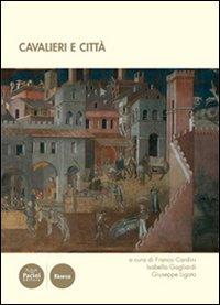 Cavalieri e città. Atti del III convegno internazionale di studi (Volterra, 19-21 giugno 2008)