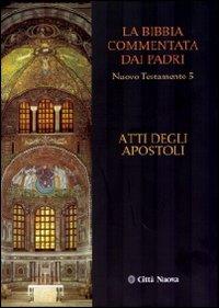 La Bibbia Commentata dai Padri. Nuovo Testamento. Vol. 5: Atti degli Apostoli