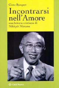 Incontrarsi nell'Amore. Una Lettura Cristiana di Nikkyo Niwano