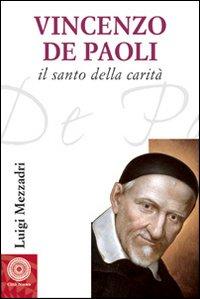 San Vincenzo De' Paoli (1581-1660). Vita, carisma e carità