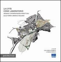 La Città Come Laboratorio. Indagini e Sperimentazioni Progettuali sulla Riforma Urbana di Bolzano