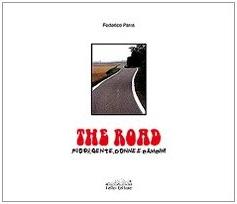 The Road. Fiori, gente, donne e bambini. Ediz. illustrata