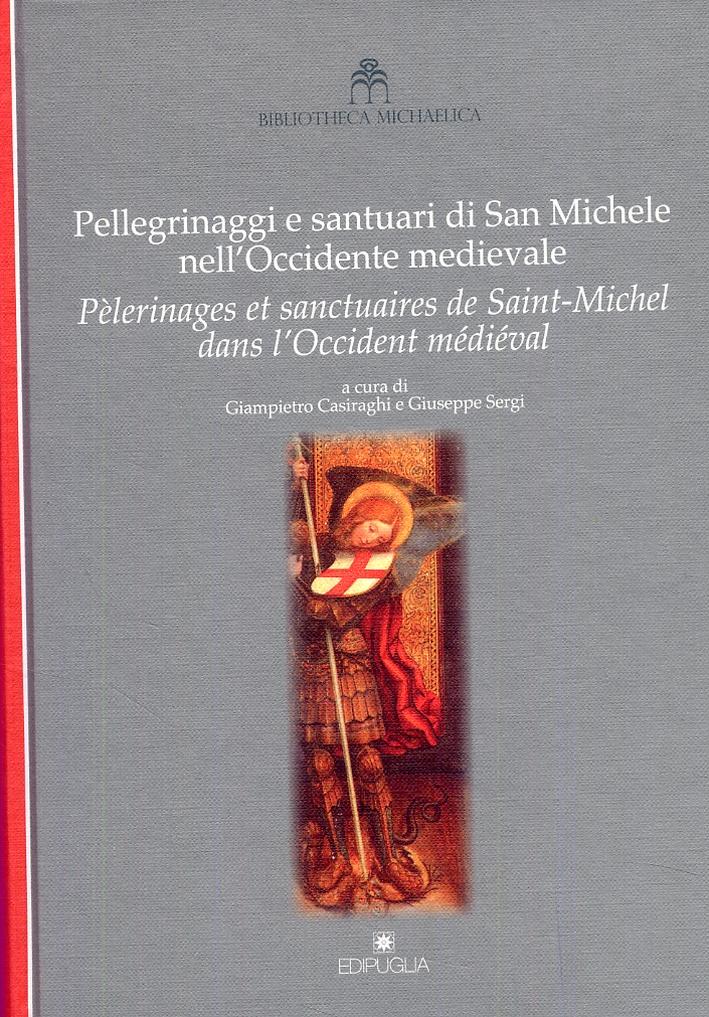 Pellegrinaggi e santuari di San Michele nell'Occidente medievale. Pèlerinages et sanctuaires de Saint-Michel dans L'Occident médiéval