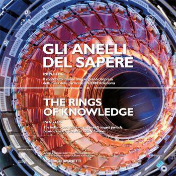 Gli anelli del sapere INFN X LHC. Il contributo italiano alla più grande ricerca sulla fisica delle particelle al CERN di Ginevra. Ediz. italiana e inglese