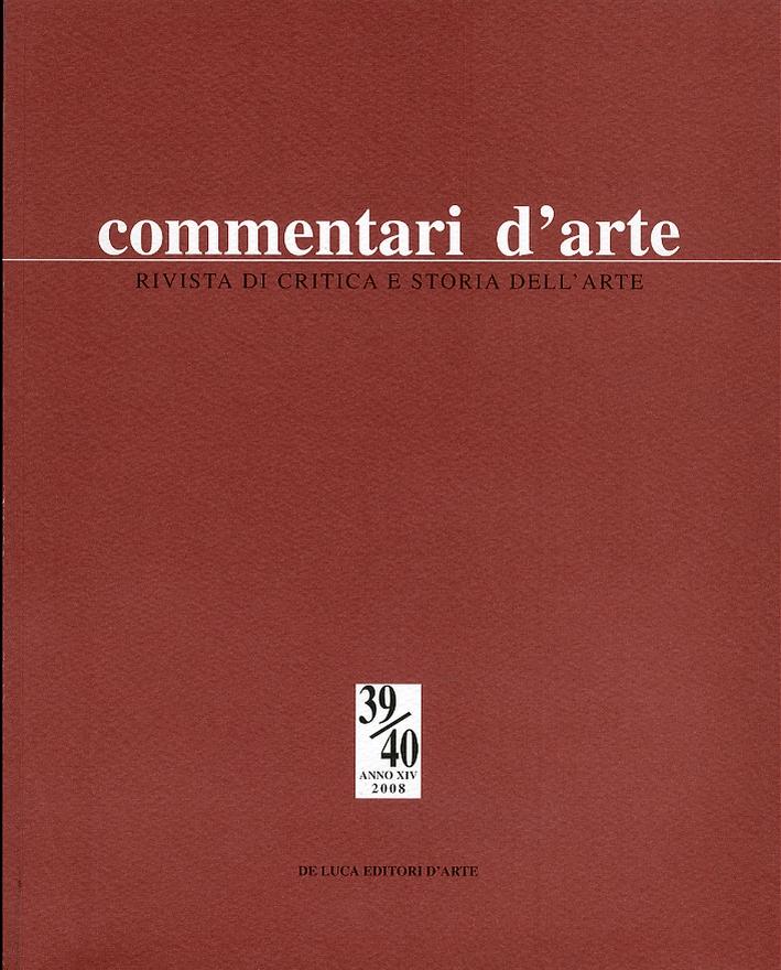 Commentari d'arte. Rivista di critica e storia dell'arte. Anno XIV. 39/40. Gennaio - agosto 2008
