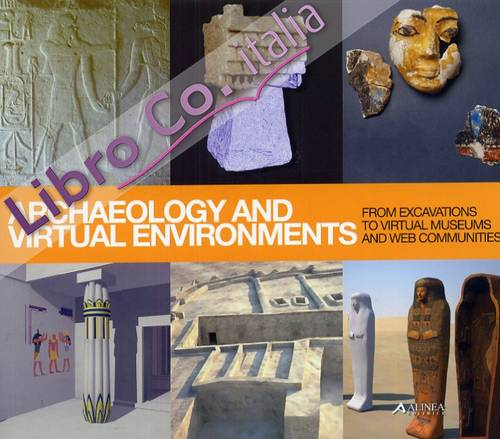 Archaeology and Virtual Environments. From Excavations to Virtual Museum and Web Communities