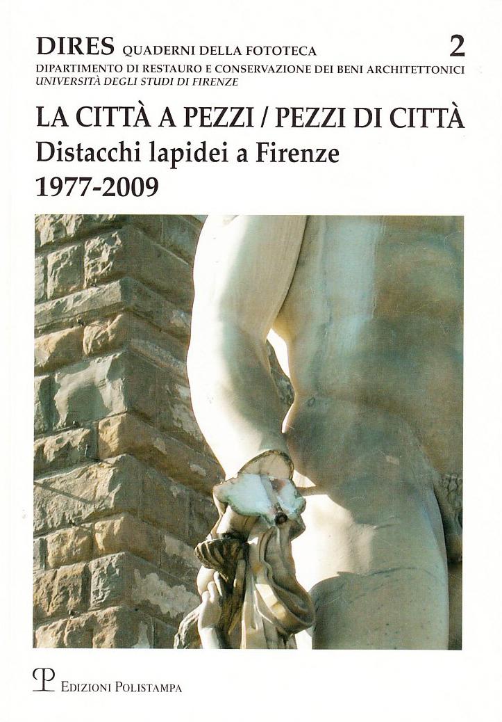 La città a pezzi. Pezzi di città. Distacchi lapidei a Firenze. 1977-2009