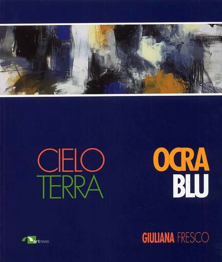 Giuliana Fresco. Cielo terra. Ocra blu. [Edizione italiana e inglese]