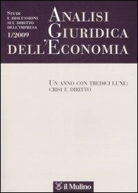 Analisi giuridica dell'economia (2009). Vol. 1: Un anno con tredici lune: crisi e diritto