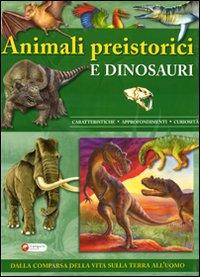 Animali preistorici e dinosauri. Ediz. illustrata