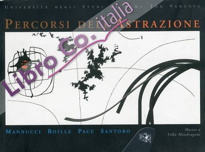 Percorsi dell'astrazione. Mannucci, Boille, Pace, Santoro. Dipinti. Sculture. Incisioni