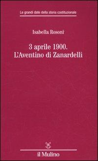 3 aprile 1900. L'Aventino di Zanardelli