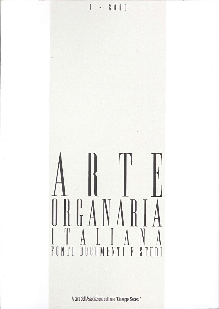 Arte organaria italiana. Fonti documenti e studi. 1. 2009