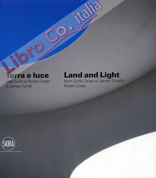 Terra e luce. Dalla Gurfa al Roden Crater di James Turrell. Land and Light. From Gurfa Caves to James Turrell's Roden Crater