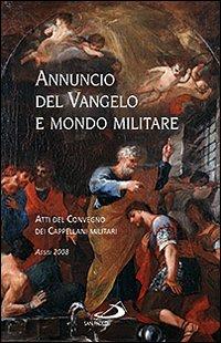 Annuncio del Vangelo e Mondo Militare. Atti del Convegno dei Cappellani Militari (Assisi, 2008)