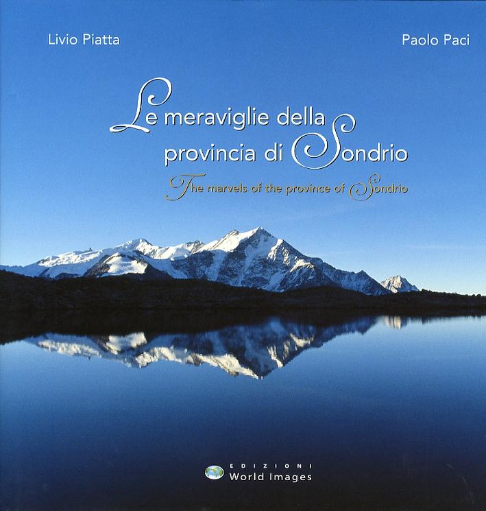 Le Meraviglie della Provincia di Sondrio. The marvels of the province of Sondrio