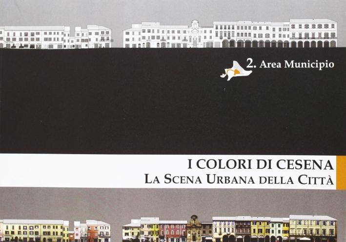I colori di Cesena. La scena urbana della città. Vol. 2: Area municipio.