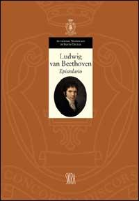 Ludwig van Beethoven. Epistolario 1783-1807. Ediz. illustrata. Vol. 1
