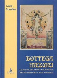 Bottega Medini. La Decorazione Murale nel Ferrarese dall'Età Umbertina a Metà Novecento