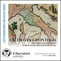 L'altro viaggio in Italia. Dal Cinquecento al Duemila: scrittori europei descrivono il bel paese. Audiolibro. 2 CD Audio