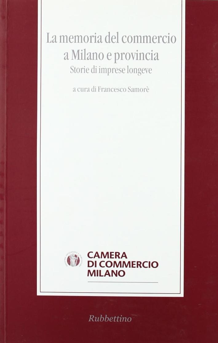 La Memoria del Commercio a Milano e Provincia. Storie di Imprese Longeve