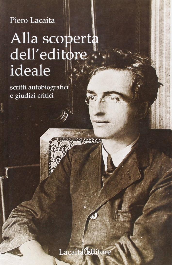 Alla scoperta dell'editore ideale. Scritti autobiografici e giudizi critici.