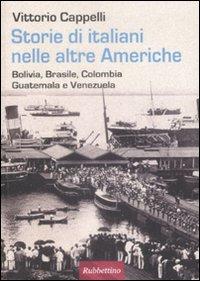 Storie di Italiani nelle Altre Americhe. Bolivia, Brasile, Colombia, Guatemala, Venezuela.