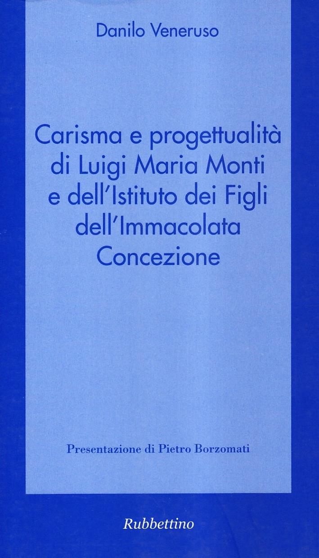 Carisma e progettualità di Luigi Maria Monti e dell'istituto dei figli dell'Immacolata concezione.