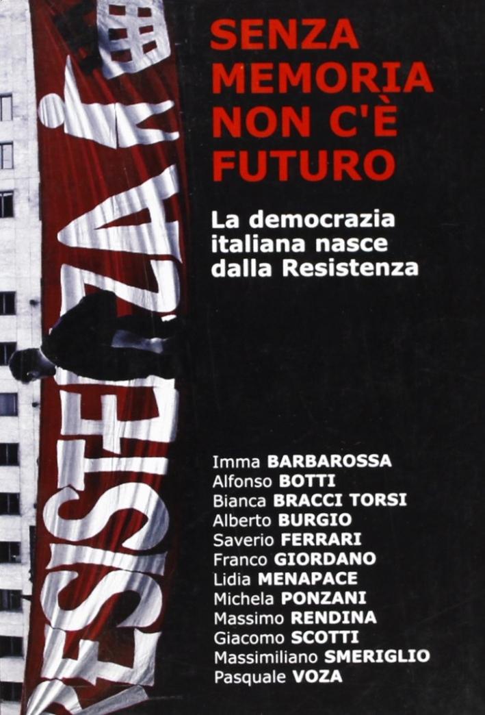 Senza memoria non c'è futuro. La democrazia italiana nasce dalla Resistenza.