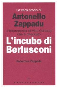 La vera storia di Antonello Zappadu. Il fotoreporter di Villa Certosa che è diventato l'incubo di Berlusconi.