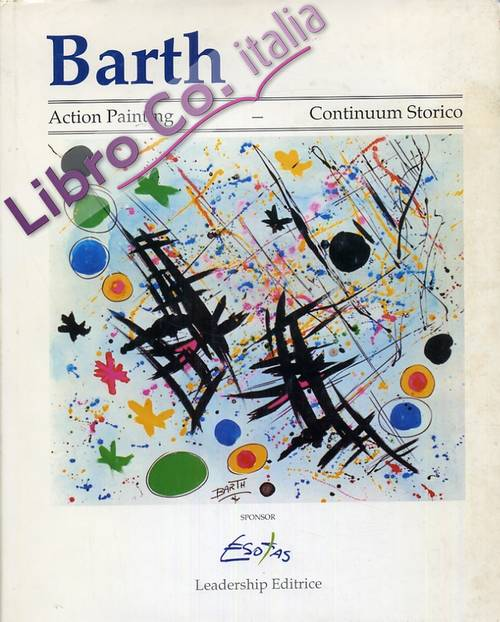 Barth. Action Painting. Continuum Storico.