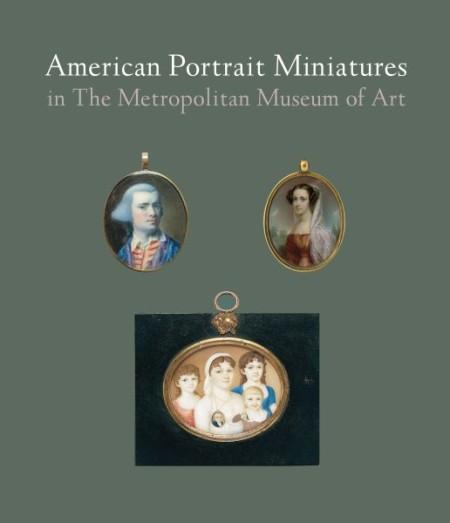 American Portrait Miniatures in the Metropolitan Museum of Art.