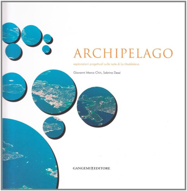 Archipelago. Esplorazioni Progettuali sulle Isole di la Maddalena.