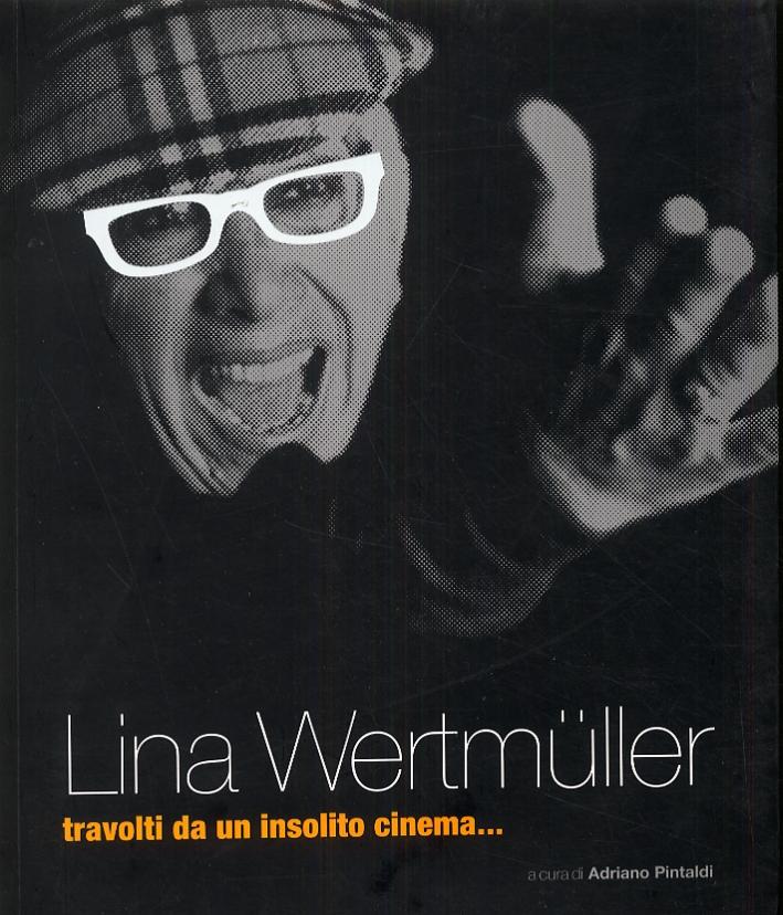 Lina Wertmuller. Travolti da un insolito cinema...