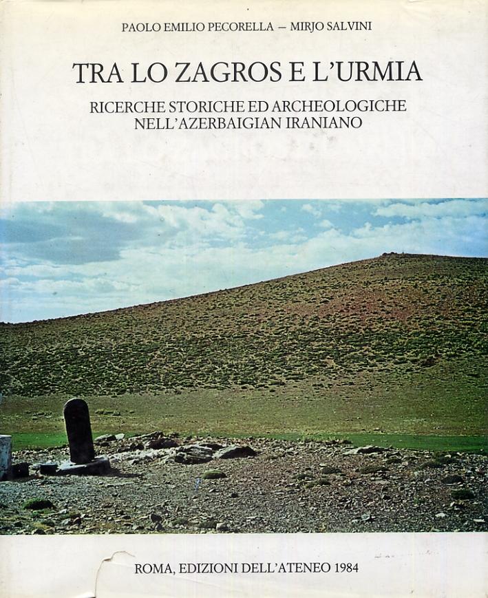 Tra lo zagros e l'urmia. Ricerche storiche ed archeologiche nell'azerbaigian iraniano.