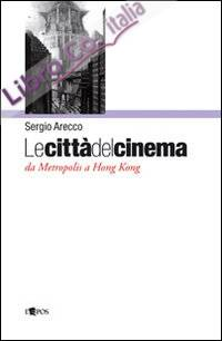 Le Città del Cinema. Da Metropolis a Hong Kong