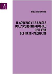 Il governo e le regole dell'economia globale nell'era dei meta-problemi.