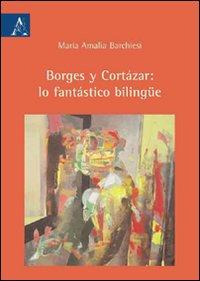 Borges y Cortázar: lo fantástico bilingüe.