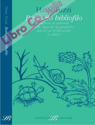 Bestiario bibliofilo. Imprese di animali nelle marche tipografiche dalXV al XVIII secolo (e altro).