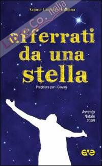 Afferrati da una Stella. Preghiera per Giovani, Avvento e Natale 2009