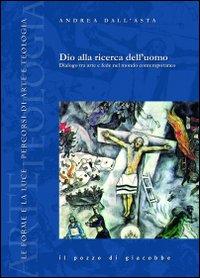 Dio alla ricerca dell'uomo. Dialogo tra arte e fede nel mondo contemporaneo.
