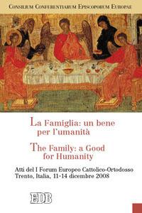 La famiglia: un bene per l'umanità-The Family: a Good for Humanity. Atti del I Forum Europeo Cattolico-Ortodosso (Trento, 11-14 dicembre 2008). Ediz. bilingue