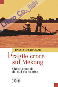 Fragile croce sul Mekong. Chiese e popoli del sud-est asiatico.